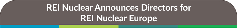 REI Nuclear Announces Directors for REI Nuclear Europe